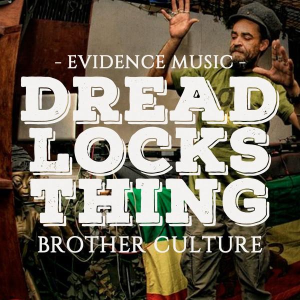 Brother Culture, Dreadlocks thing, Evidence music, dub, rasta