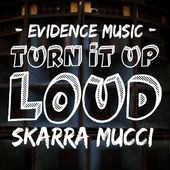 Skarra Mucci, Turn it up Loud, Evidence Music