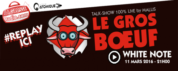 white note , live, interview, replay, podcast, mallis, direct, la grosse radio, le gros boeuf