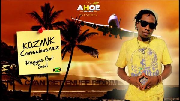 kozmik consciousnez, reggae got soul, cyan get enuff riddim