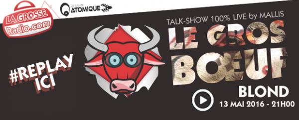blond , live, interview, replay, podcast, mallis, direct, la grosse radio, le gros boeuf