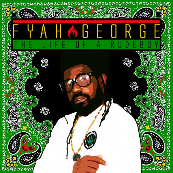 Fyah George - The Life Of A Rudeboy Cover