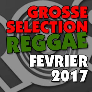 La Grosse Sélection Reggae Février 2017