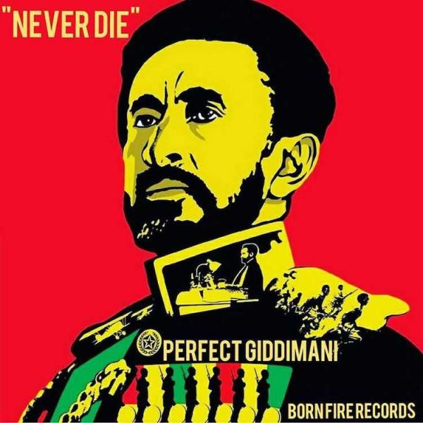 perfect giddimani, jah rastafari, never die