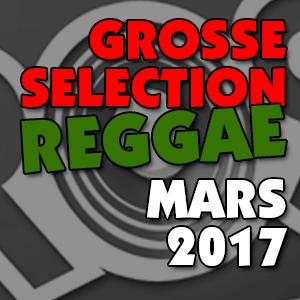 La Grosse Sélection Reggae Mars 2017