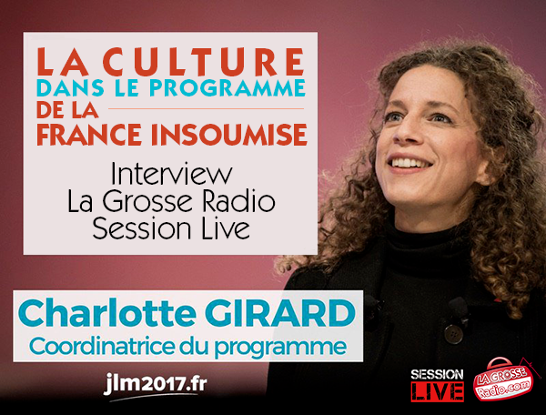 Charlotte Girard, Jean-Luc Mélenchon, France insoumise, interview culture, intermittents, radio, spectacle, 2017