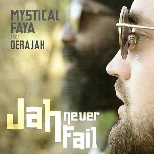 mystical faya, derajah, jah never fail