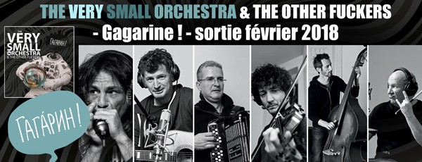 gagarine, The Very Small Orchestra, harmonica, sortie 2018, blues, folk, denis Barthe