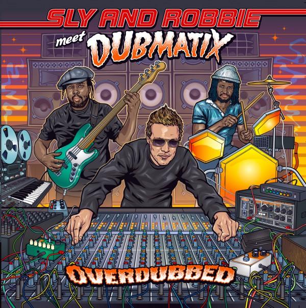 dubmatix, overdubbed, sly & robbie