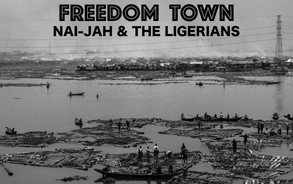 nai-jah & the ligerians, freedom town, tours
