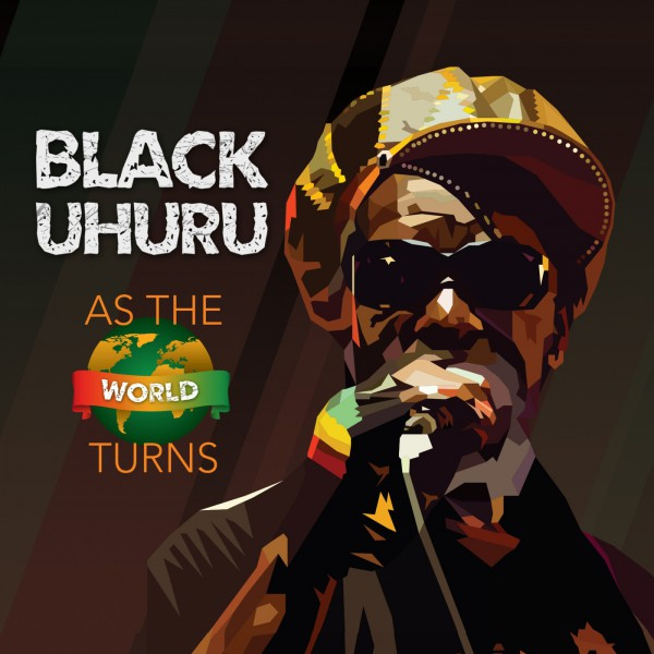 Black Uhuru - Cover Has The World Turns