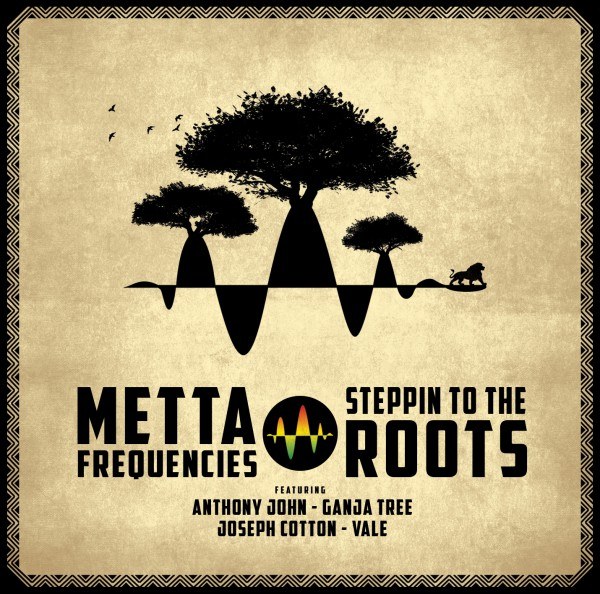 Metta Frequencies Steppin to the roots