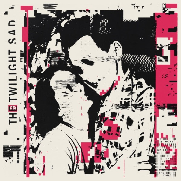 twilight sad, it won't be like these all the time, nouvel album, post punk, cold wave, déprime hivernale, monday blue