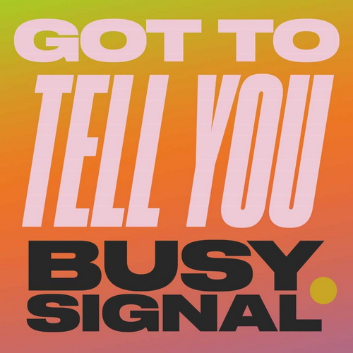 Busy Signal Got To Tell You artwork