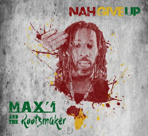 Max'1 and The Rootsmaker - Nah Give Up