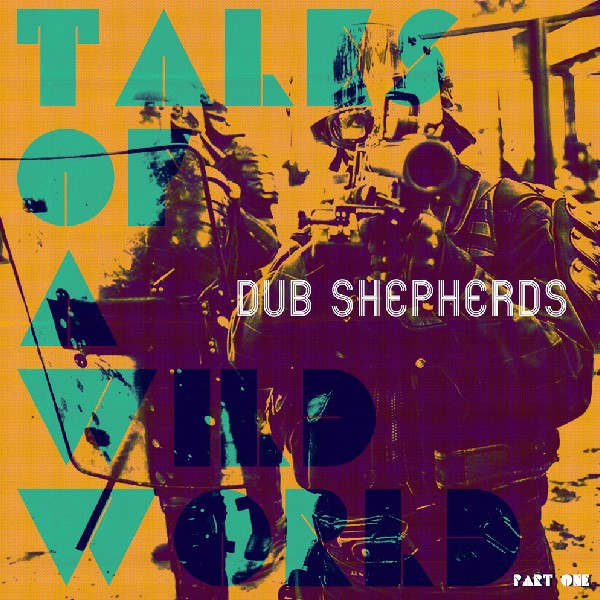 Dub Shepherds, Jahno, Tales of A Wild World, reggae 2020, dub