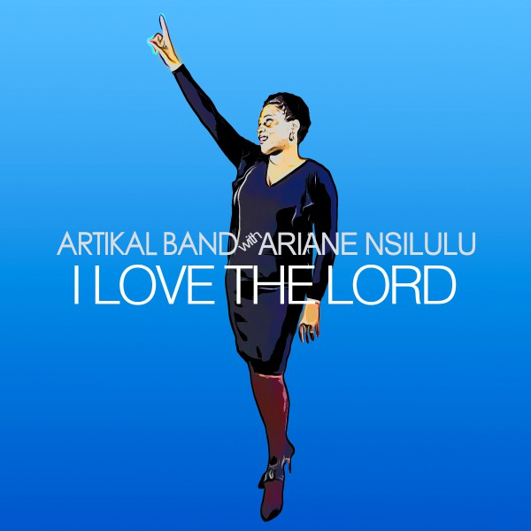 ARTWORK ARTIKAL BAND & ARIANE NSILULU - I love the lord