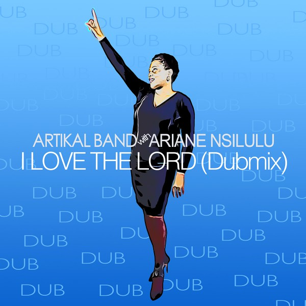 ARTWORK ARTIKAL BAND & ARIANE NSILULU - I love the lord - DUB mix
