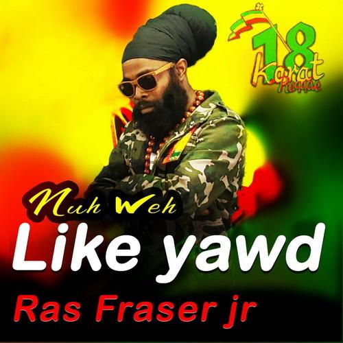 Ras Fraser Jr - Nuh Weh Like Yawd pochette single