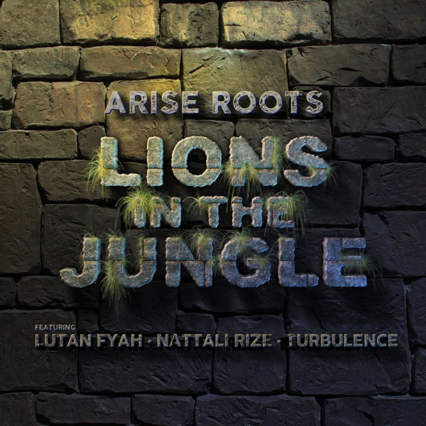 Arise Roots feat. Lutan Fyah, Nattali Rize & Turbulence - Lions IN The Jungle