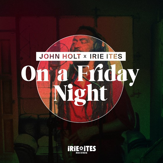 Visuel On A Friday Night - John Holt & Irie Ites