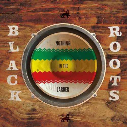 Black Roots - Nothing in the Larder cover
