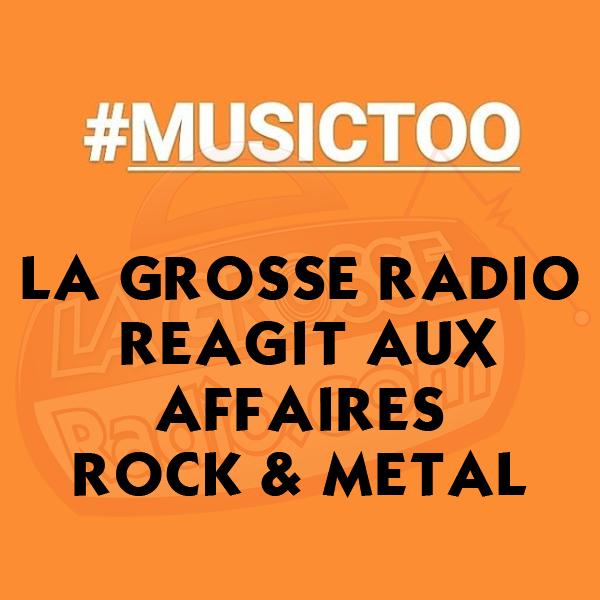 #MUSICTOO Réaction de La Grosse Radio aux affaires rock et metal
