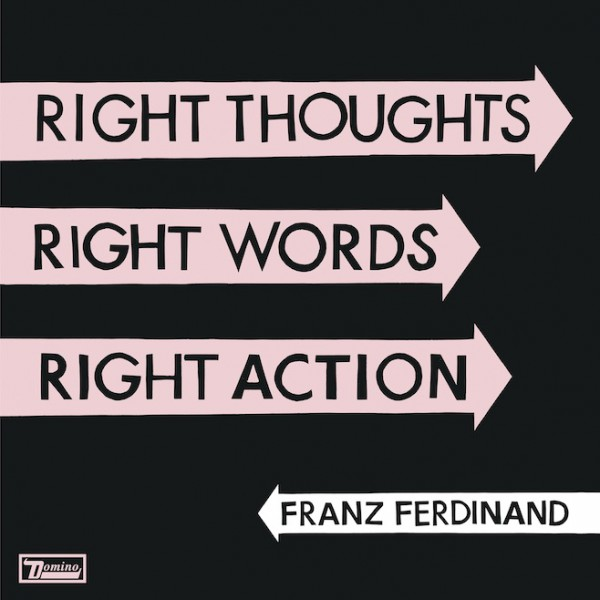 franz ferdinand, Right Thoughts, Right Words, Right Action , 2013